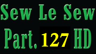 Sew Le Sew Part 127 Available Soon