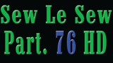 Sew Le Sew Part 76 HD