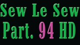 Sew Le Sew Part 94 HD