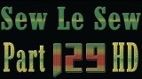 Sew Le Sew Part 129 HD (new)