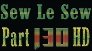 Watch Sew Le Sew Part 130