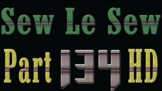Sew Le Sew Part 134 HD (new)