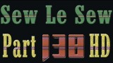 Sew Le Sew Part 138 FULL and HD