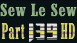 Sew Le Sew Part 139 FULL and HD